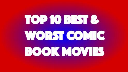 Best & Worst Comic Book Movies